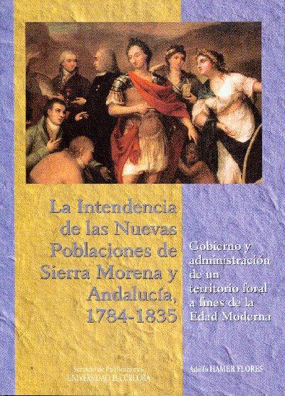 La intendencia de las nuevas poblaciones de Sierra Morena y Andalucía 1784-1835, nuevo libro del Servicio de Publicaciones de la Universidad de Córdoba